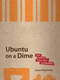Ubuntu on a Dime by James Floyd Kelly