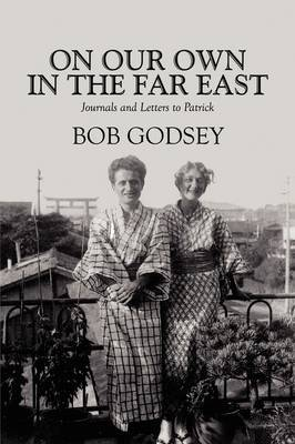 On Our Own in the Far East: Journals and Letters to Patrick by Bob Godsey image