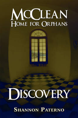 McClean Home for Orphans: Discovery by Shannon Paterno