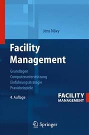 Facility Management: Grundlagen, Computerunterstutzung, Systemeinfuhrung, Anwendungsbeispiele by Jens Navy