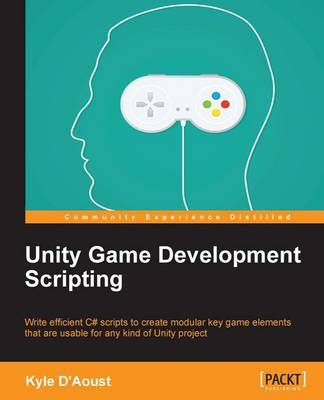 Unity Game Development Scripting by Kyle D'Aoust