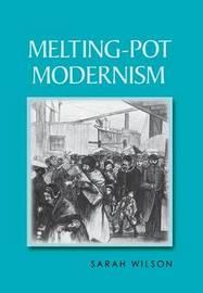 Melting-Pot Modernism by Sarah Wilson