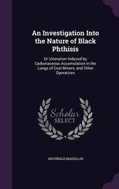 An Investigation Into the Nature of Black Phthisis by Archibald Makellar image