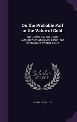 On the Probable Fall in the Value of Gold by Michel Chevalier