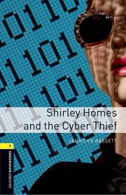 Oxford Bookworms Library: Level 1:: Shirley Homes and the Cyber Thief by Jennifer Bassett image