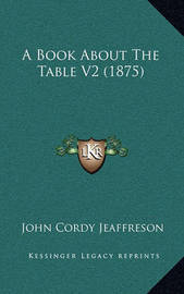 A Book about the Table V2 (1875 by John Cordy Jeaffreson