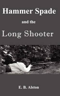 Hammer Spade and the Long Shooter by E B Alston image