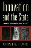 Innovation and the State by Cristie Ford