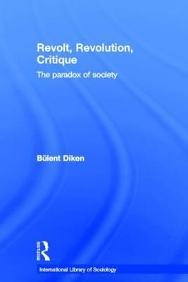 Revolt, Revolution, Critique by Bulent Diken
