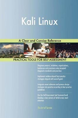 Kali Linux a Clear and Concise Reference by Gerardus Blokdyk