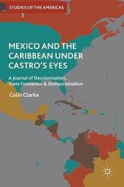 Mexico and the Caribbean Under Castro's Eyes by Colin Clarke
