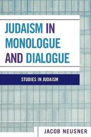 Judaism in Monologue and Dialogue by Jacob Neusner
