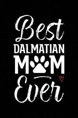 Best Dalmatian Mom Ever by Arya Wolfe