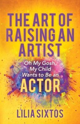 The Art of Raising an Artist by Lilia Sixtos