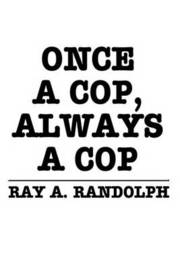 Once a Cop, Always a Cop by RAY A. RANDOLPH image