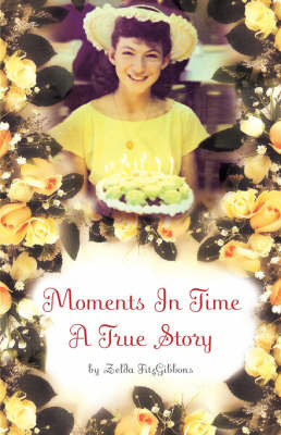 Moments in Time by Zelda FitzGibbons