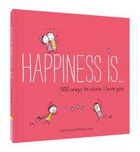 Happiness Is... 500 Ways to Show I Love You by Lisa Swerling