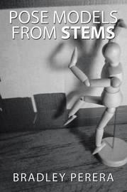Pose Models from Stems by Bradley Perera