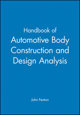 Handbook of Automotive Body Construction and Design Analysis by John Fenton