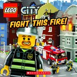Lego City: Fight This Fire! by Michael Anthony Steele