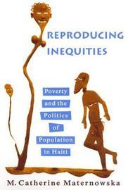 Reproducing Inequities by M. Catherine Maternowska