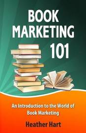 Book Marketing 101: Marketing Your Book on a Shoestring Budget by Heather Hart