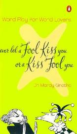 Never Let A Fool Kiss You or A by Mardy Grothe