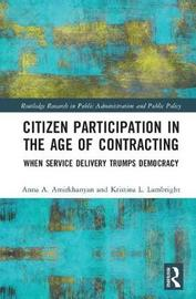 Citizen Participation in the Age of Contracting by Anna A. Amirkhanyan