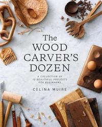 The Wood Carver's Dozen by Celina Muire