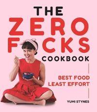 The Zero Fucks Cookbook by Yumi Stynes