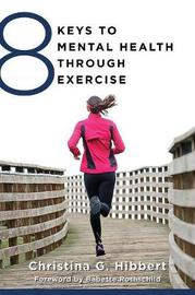 8 Keys to Mental Health Through Exercise by Christina Hibbert