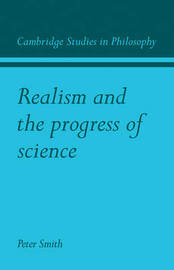 Realism and the Progress of Science by Peter James Smith image