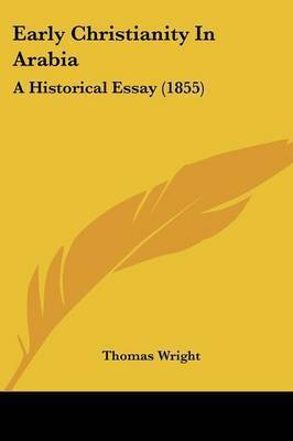 Early Christianity In Arabia: A Historical Essay (1855) by Thomas Wright )