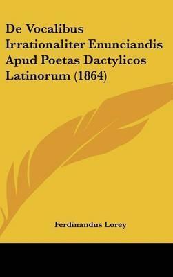 de Vocalibus Irrationaliter Enunciandis Apud Poetas Dactylicos Latinorum (1864) by Ferdinandus Lorey