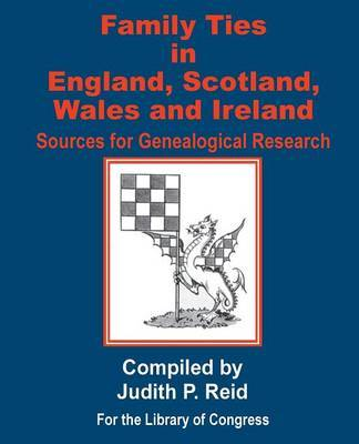 Family Ties in England, Scotland, Wales, & Ireland : Sources for Genealogical Research image