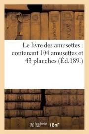 Le Livre Des Amusettes: Contenant 104 Amusettes Et 43 Planches by C Mendel