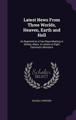 Latest News from Three Worlds, Heaven, Earth and Hell by Russell Streeter image