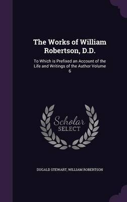 The Works of William Robertson, D.D. by Dugald Stewart image