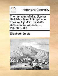The Memoirs of Mrs. Sophia Baddeley, Late of Drury Lane Theatre. by Mrs. Elizabeth Steele. in Six Volumes. ... Volume 4 of 6 by Elizabeth Steele