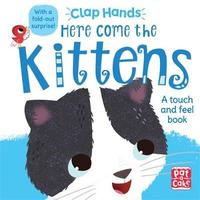Clap Hands: Here Come the Kittens by Pat-A-Cake