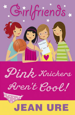 Girlfriends: Pink Knickers Aren't Cool by Jean Ure image