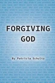 Forgiving God by Patricia Schultz