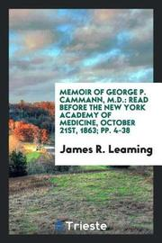 Memoir of George P. Cammann, M.D. by James R Leaming