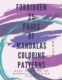 Forbidden 25 Pages of Mandala Coloring Patterns by Anonymous N