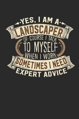 Yes, I Am a Landscaper of Course I Talk to Myself When I Work Sometimes I Need Expert Advice by Maximus Designs