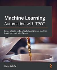 Machine Learning Automation with TPOT by Dario Radecic