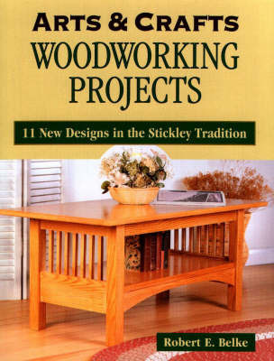 Arts and Crafts Woodworking Projects: 11 New Designs in the Stickley Tradition by Robert E. Belke image