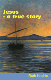 Jesus: a True Story by Ruth Keable image