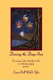 Dancing the Deep Hum, One Woman's Ideas About How to Live in a Dancing, Singing Universe by Connie Tyler image