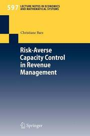 Risk-Averse Capacity Control in Revenue Management by Christiane Barz